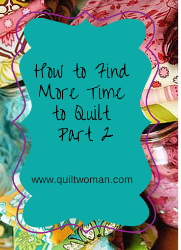 how to find more time to quilt part 2
